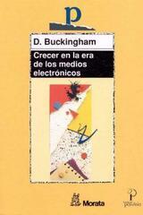 Crecer en la era de los medios electrónicos - D. Bukingham - Morata