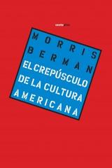 El crepúsculo de la cultura americana - Morris Berman - Sexto Piso