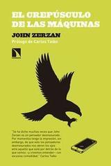 El crepúsculo de las máquinas - John Zerzan - Catarata