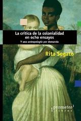 La crítica de la colonialidad en ocho ensayos - Rita Segato - Prometeo