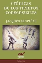 Crónicas De Los Tiempos Consensuales - Jacques Rancière - Waldhuter