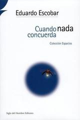 Cuando nada concuerda - Eduardo Escobar - Siglo del Hombre Editories