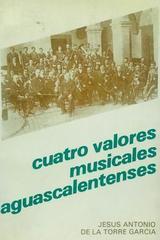 Cuatro valores musicales aguascalentenses - Jesús Antonio De La Torre Garcia -  AA.VV. - Otras editoriales