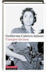 Cuerpos divinos - Guillermo Cabrera Infante - Galaxia Gutenberg