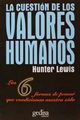 La cuestión de los valores humanos - Hunter Lewis - Editorial Gedisa