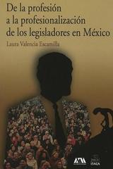 De la profesión a la profesionalización de los legisladores en México - Laura Valencia Escamilla - Itaca
