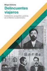 Delincuentes viajeros - Diego Galeano - Siglo XXI Editores