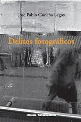 Delitos fotográficos - José Pablo Concha Lagos - Ediciones Metales pesados