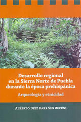 Desarrollo regional en la Sierra Norte de Puebla durante la época prehispánica - Alberto Diez Barroso Repizo - Inah