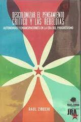 Descolonizar el pensamiento crítico y las rebeldía - Raul Zibechi - Bajo Tierra
