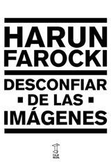 Desconfiar de las imágenes - Harun Farocki - Caja Negra Editora
