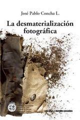 La desmaterialización fotográfica - José Pablo Concha Lagos - Ediciones Metales pesados