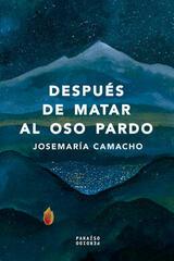 Después de matar al oso pardo - Josemaría Camacho - Paraíso Perdido