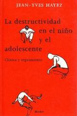 La Destructividad en el niño y el adolescente - Jean-Yves Hayez - Herder