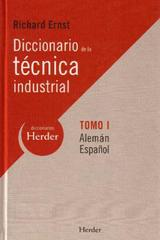 Diccionario de la técnica industrial. Alemán-Español . Tomo I - Richard Ernst - Herder