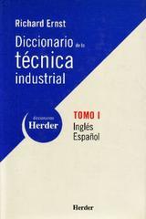 Diccionario de la técnica industrial. Inglés-Español. Tomo I - Richard Ernst - Herder