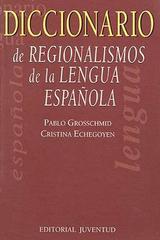 Diccionario de regionalismos de la lengua española - Pablo Grosschmid - Editorial Juventud