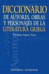 Diccionario de autores, obras y personajes de la literatura griega - Vicente López de Soto - Editorial Juventud