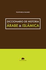 Diccionario de historia árabe & islámica - Felipe Maíllo - Abada Editores