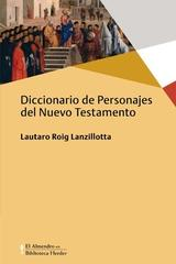 Diccionario de Personajes del Nuevo Testamento - Lautaro Roig Lanzillota - Herder