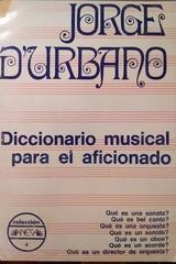 Diccionario musical para el aficionado - Jorge D'urbano -  AA.VV. - Otras editoriales