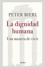 La dignidad humana - Peter Bieri - Herder