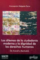 Los dilemas de la ciudadanía moderna y la dignidad de los derechos humanos - Concepción Delgado - Editorial Gedisa