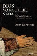 Dios no nos debe nada - Leszek Kolakowski - Herder