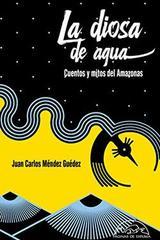 La diosa de agua - Juan Carlos Méndez Guédez - Páginas de espuma