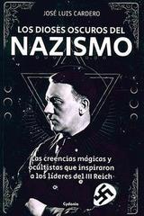 Los dioses oscuros del nazismo - Jose Luis Cardero - Cydonia