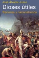 Dioses útiles - José Álvarez Junco - Galaxia Gutenberg