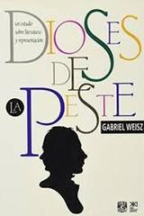 Dioses de la peste - Gabriel Weisz Carrington - Siglo XXI Editores