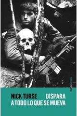 Dispara a todo lo que se mueva - Nick Turse - Sexto Piso