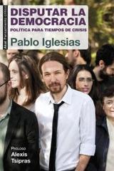 Disputar la democracia - Pablo Iglesias Turrión - Akal