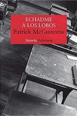 Echadme a los lobos - Patrick McGuinness - Siruela