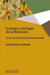 Ecología y teología de la liberación - Luis Martínez Andrade - Herder