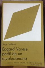 Edgard Varèse, perfil de un revolucionario - Jorge Velazco - UNAM