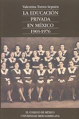 La Educación privada en México (1903-1976) - Valentina Torres Septién - Ibero