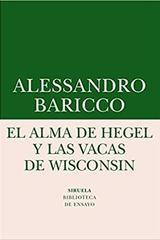 El alma de Hegel y las vacas de Wisconsin - Alessandro Baricco - Siruela