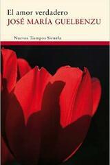 El amor verdadero - José María Guelbenzu - Siruela