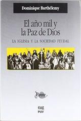 El año mil y la paz de Dios. La Iglesia y la sociedad feudal - Dominique Barthelemy - Universidad de Granada
