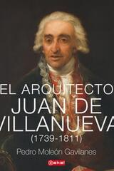 El arquitecto Juan de Villanueva - Pedro Moleón Gavilanes - Akal