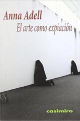 El arte como expiación - Anna Adell - Casimiro