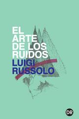 El arte de los ruidos - Luigi Russolo - Dobra Robota Editora
