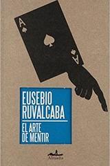 El arte de mentir - Eusebio Ruvalcaba - Almadía