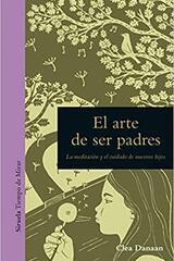 El arte de ser padres - Clea Danaan - Siruela