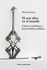 El arte obra en el mundo - Doris Sommer - Ediciones Metales pesados