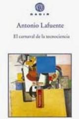 El carnaval de la tecnociencia - Antonio Lafuente - Gadir