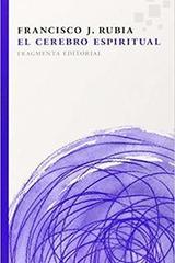El cerebro espiritual - Francisco J. Rubia - Fragmenta