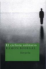 El ciclista solitario - Ramón Bodegas - Siruela
